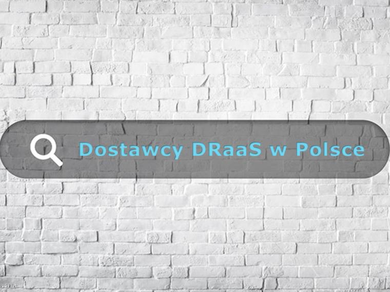 Od kogo DRaaS w Polsce? Lista dostawców DRaaS